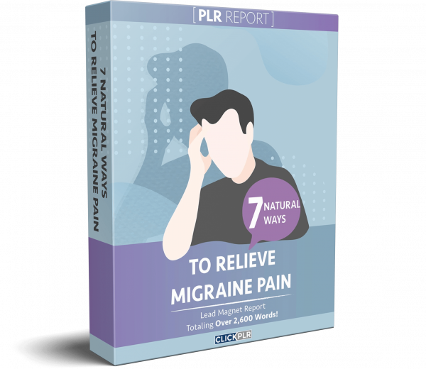 7 Natural Ways To Relieve Migraine Pain - PLR Report